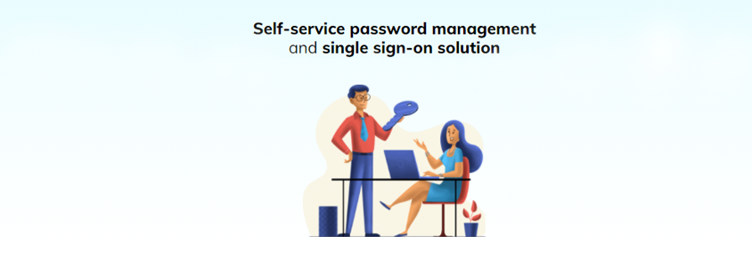 Empower end-users, Improve security & Eliminate expensive help desk calls